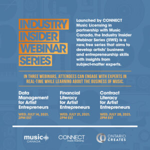 Launched by CONNECT Music Licensing in partnership with Music Canada, the Industry Insider Webinar Series (IIWS) is a new, free series that aims to develop artists' business and entrepreneurship skills with insights from subject-matter experts.